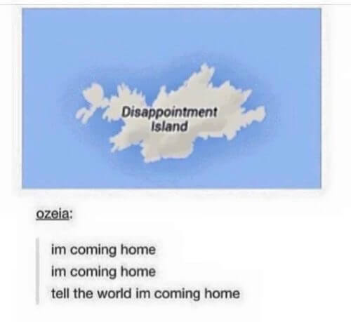 depression-meme-disappointment-island-im-coming-home-supportiv