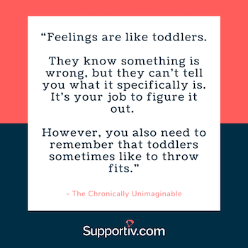 feelings-are-like-toddlers-they-know-something-is-wrong-but-they-cant-tell-what-your-job-figure-it-out-toddlers-throw-fits-chronically-unimaginable-supportiv-emotional needs