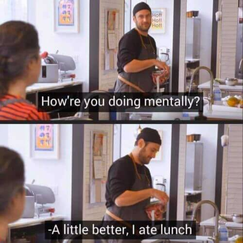 how-are-you-doing-mentally-a-little-better-i-ate-lunch-meme-supportiv-howre