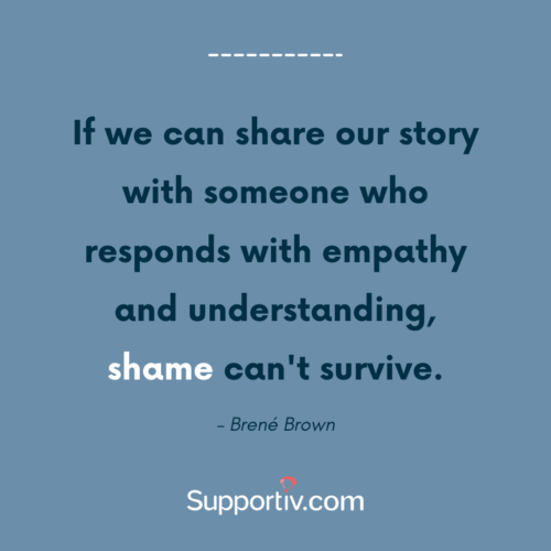 if-we-can-share-our-story-with-someone-who-responds-with-empathy-and-understanding-shame-cant-survive-brene-brown-supportiv-trichotillomania